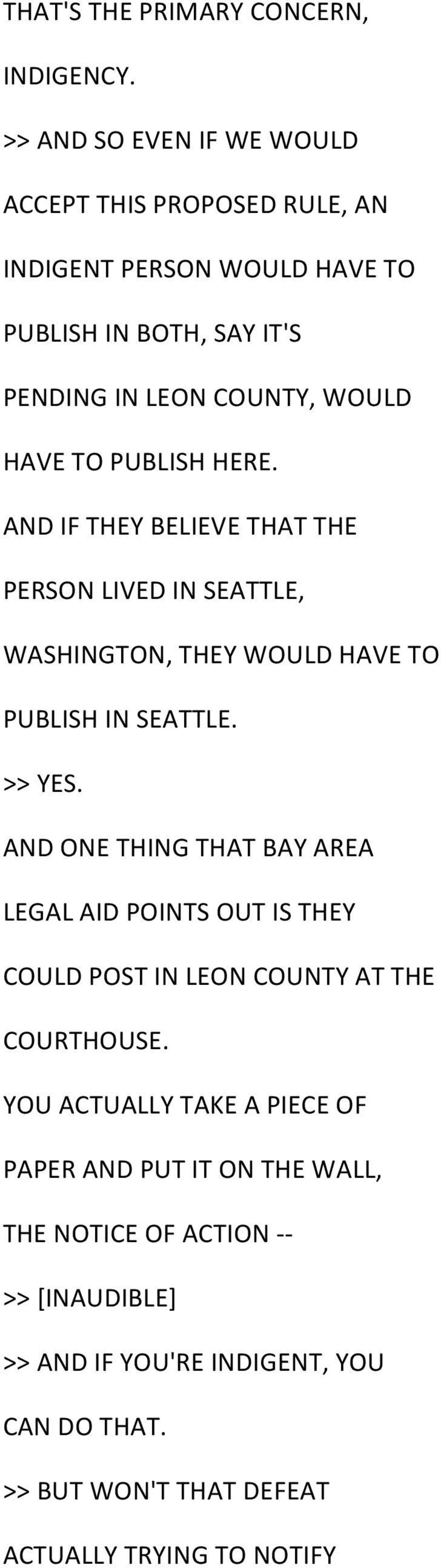 PUBLISH HERE. AND IF THEY BELIEVE THAT THE PERSON LIVED IN SEATTLE, WASHINGTON, THEY WOULD HAVE TO PUBLISH IN SEATTLE. >> YES.