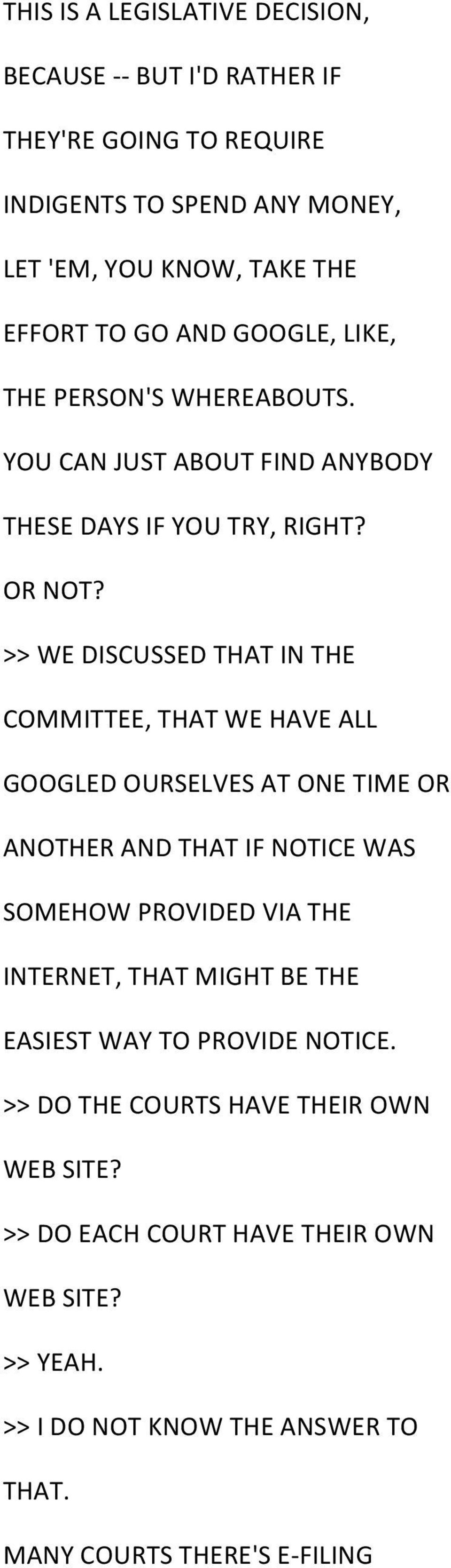 >> WE DISCUSSED THAT IN THE COMMITTEE, THAT WE HAVE ALL GOOGLED OURSELVES AT ONE TIME OR ANOTHER AND THAT IF NOTICE WAS SOMEHOW PROVIDED VIA THE INTERNET,