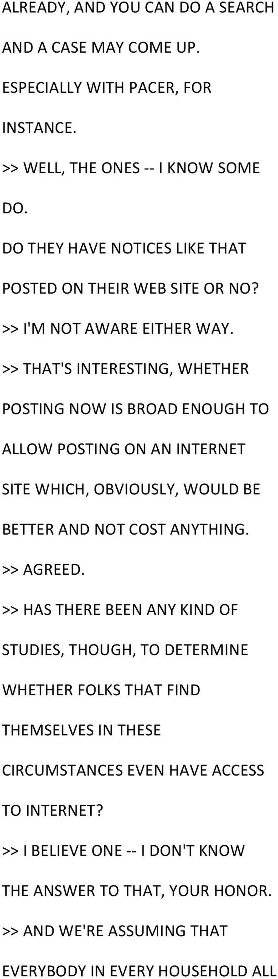 >> THAT'S INTERESTING, WHETHER POSTING NOW IS BROAD ENOUGH TO ALLOW POSTING ON AN INTERNET SITE WHICH, OBVIOUSLY, WOULD BE BETTER AND NOT COST ANYTHING. >> AGREED.