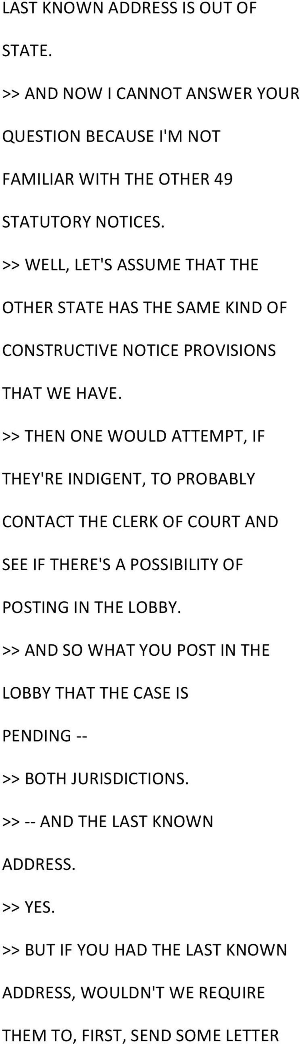 >> THEN ONE WOULD ATTEMPT, IF THEY'RE INDIGENT, TO PROBABLY CONTACT THE CLERK OF COURT AND SEE IF THERE'S A POSSIBILITY OF POSTING IN THE LOBBY.
