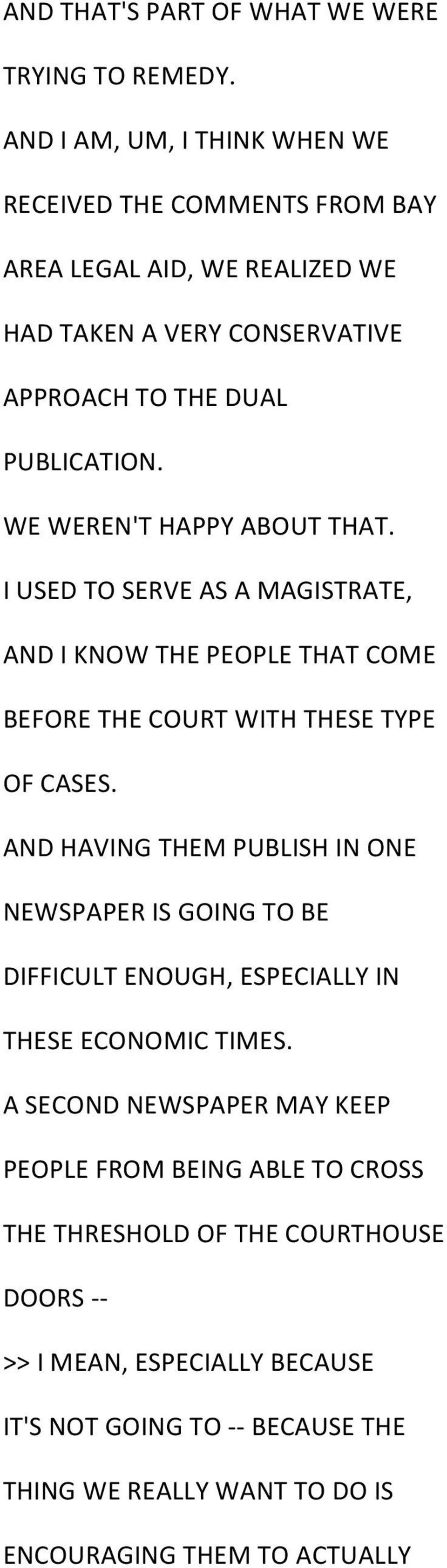 WE WEREN'T HAPPY ABOUT THAT. I USED TO SERVE AS A MAGISTRATE, AND I KNOW THE PEOPLE THAT COME BEFORE THE COURT WITH THESE TYPE OF CASES.