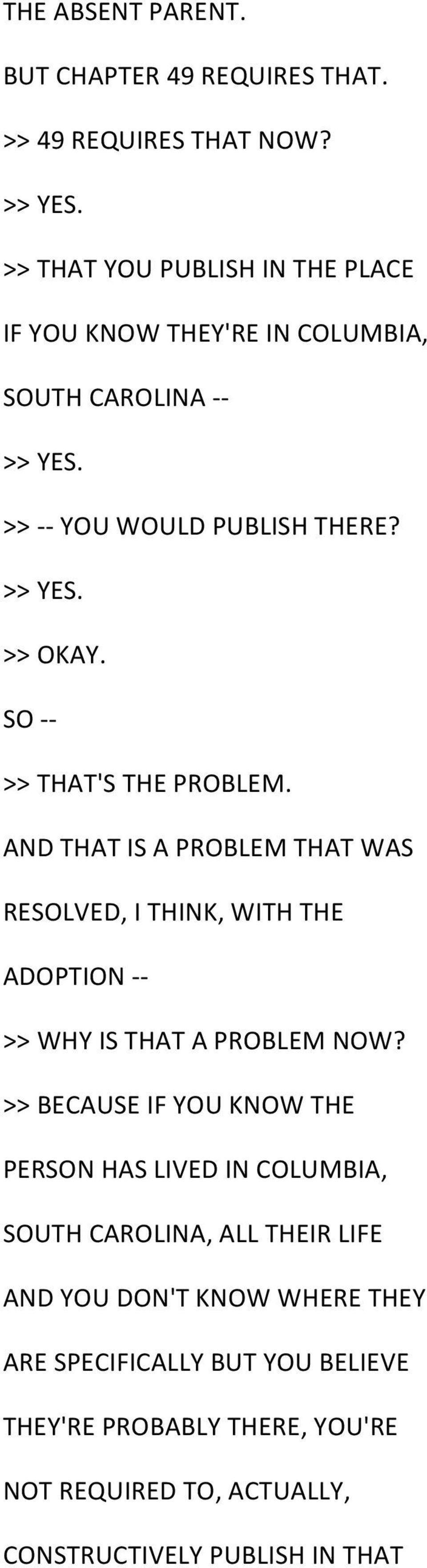 SO - - >> THAT'S THE PROBLEM. AND THAT IS A PROBLEM THAT WAS RESOLVED, I THINK, WITH THE ADOPTION - - >> WHY IS THAT A PROBLEM NOW?