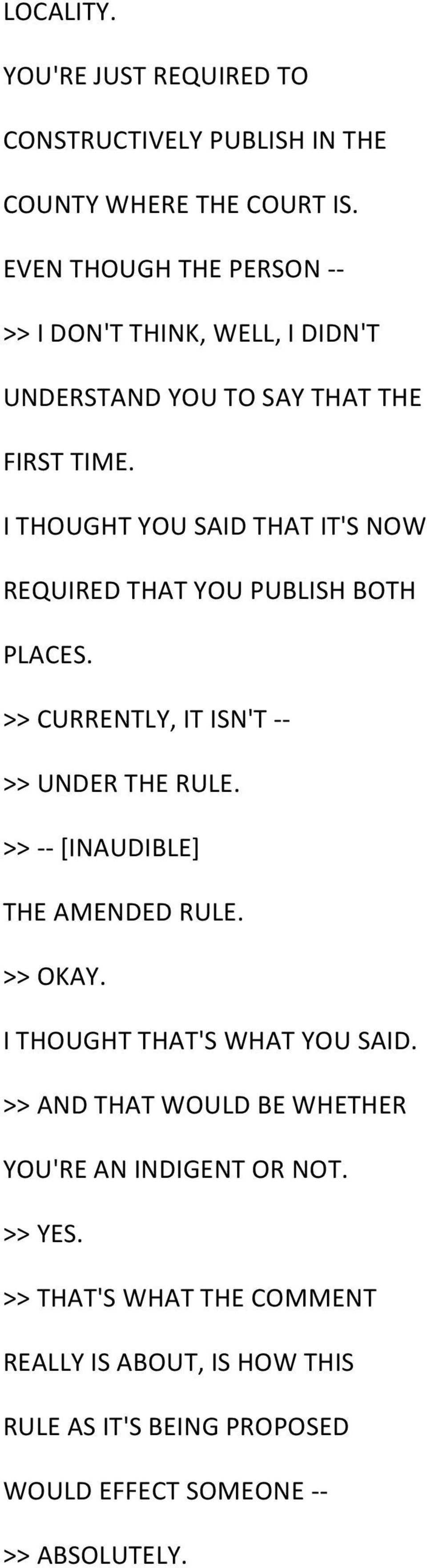 I THOUGHT YOU SAID THAT IT'S NOW REQUIRED THAT YOU PUBLISH BOTH PLACES. >> CURRENTLY, IT ISN'T - - >> UNDER THE RULE.
