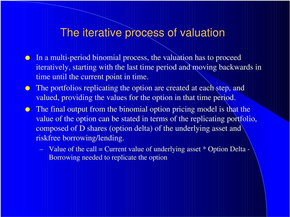 The final output from the binomial option pricing model is that the value of the option can be stated in terms of the replicating portfolio, composed of D shares (option