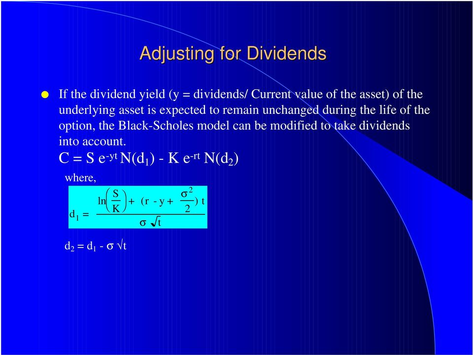 option, the Black-Scholes model can be modified to take dividends into account.
