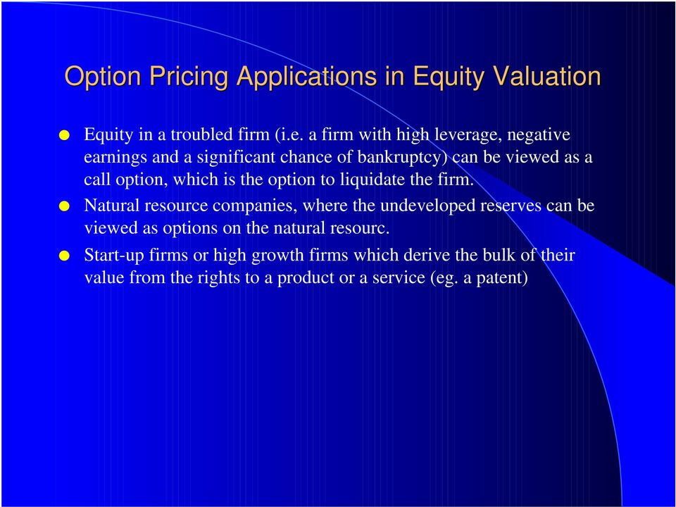 a firm with high leverage, negative earnings and a significant chance of bankruptcy) can be viewed as a call option,