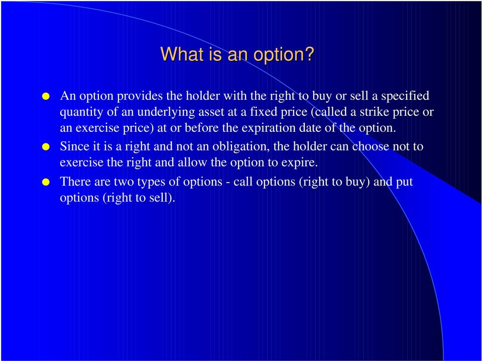 fixed price (called a strike price or an exercise price) at or before the expiration date of the option.