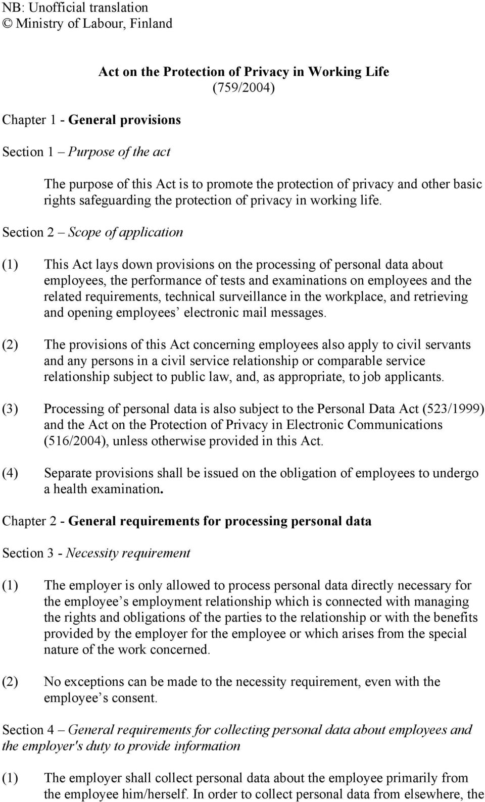 Section 2 Scope of application (1) This Act lays down provisions on the processing of personal data about employees, the performance of tests and examinations on employees and the related