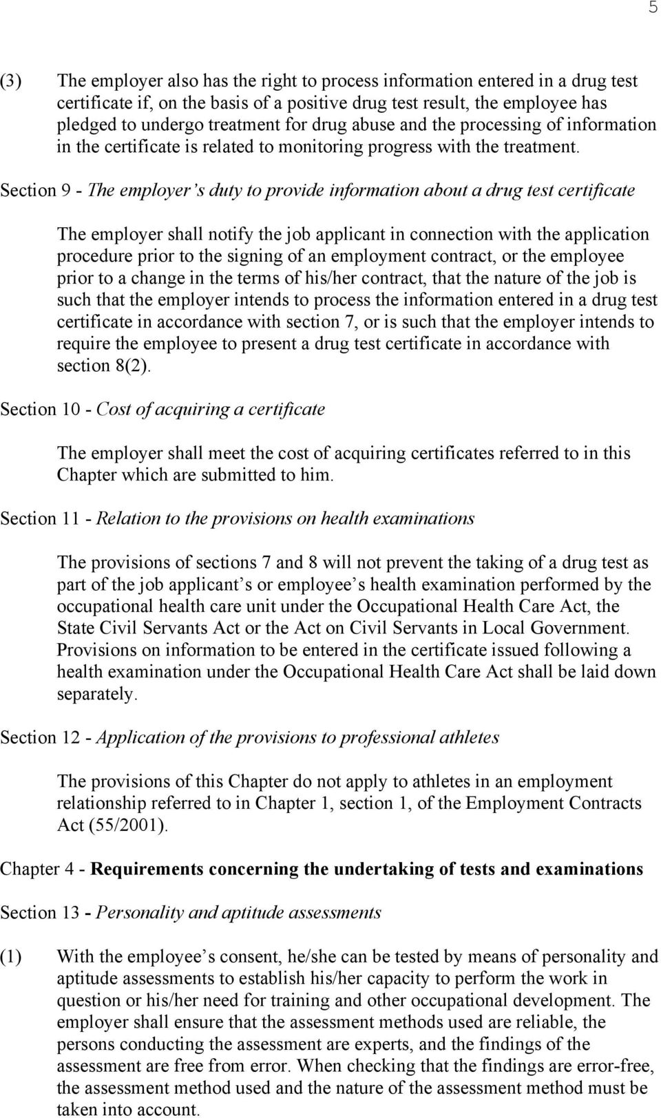 Section 9 - The employer s duty to provide information about a drug test certificate The employer shall notify the job applicant in connection with the application procedure prior to the signing of