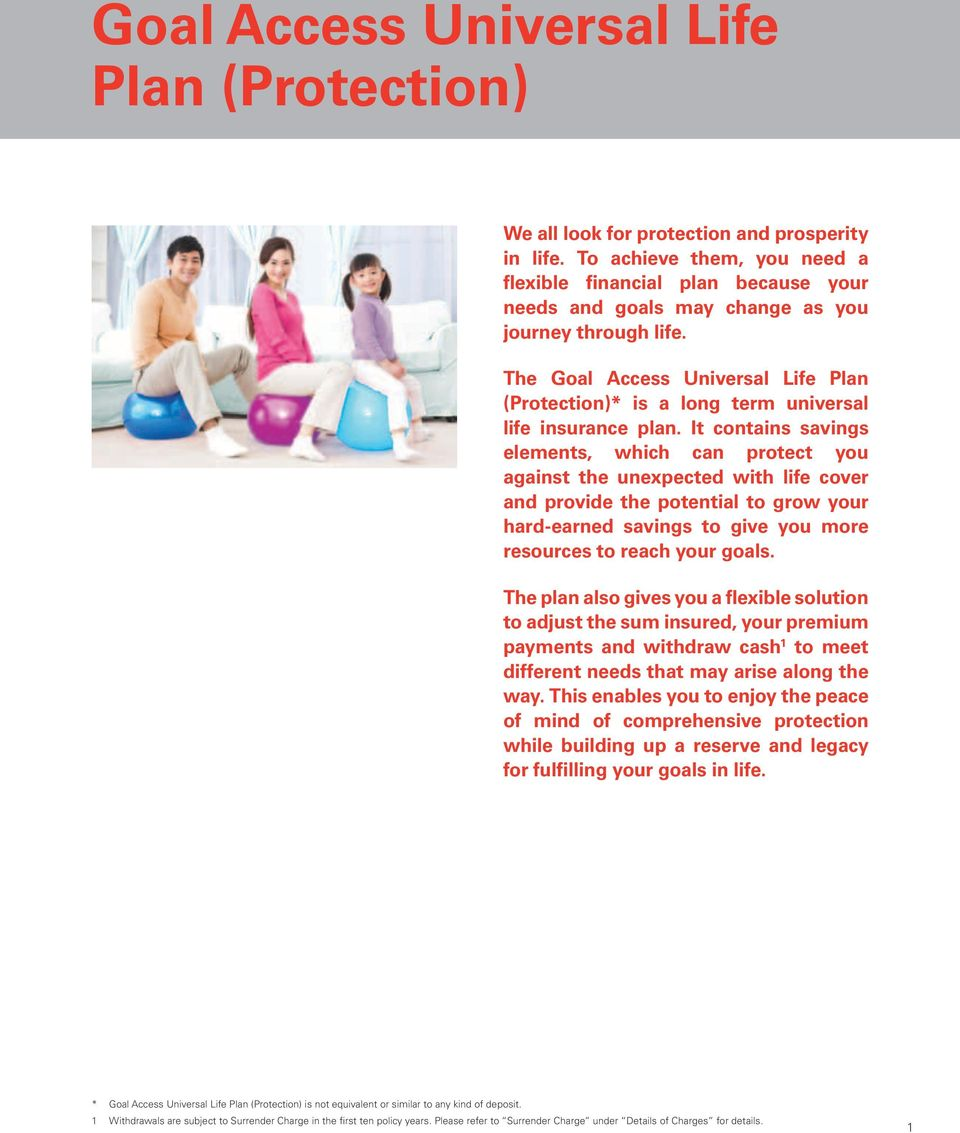 The Goal Access Universal Life Plan (Protection)* is a long term universal life insurance plan.