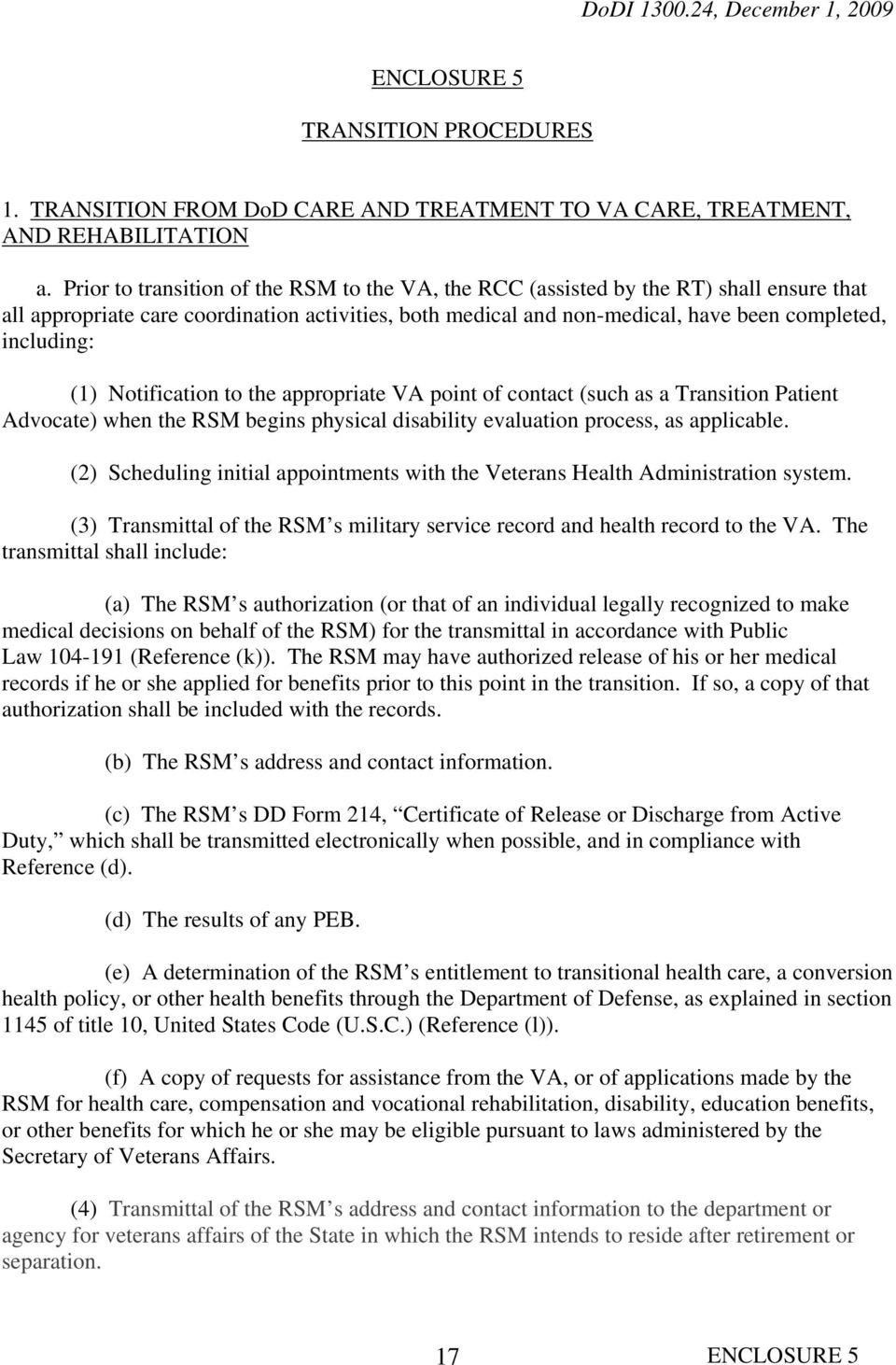 (1) Notification to the appropriate VA point of contact (such as a Transition Patient Advocate) when the RSM begins physical disability evaluation process, as applicable.