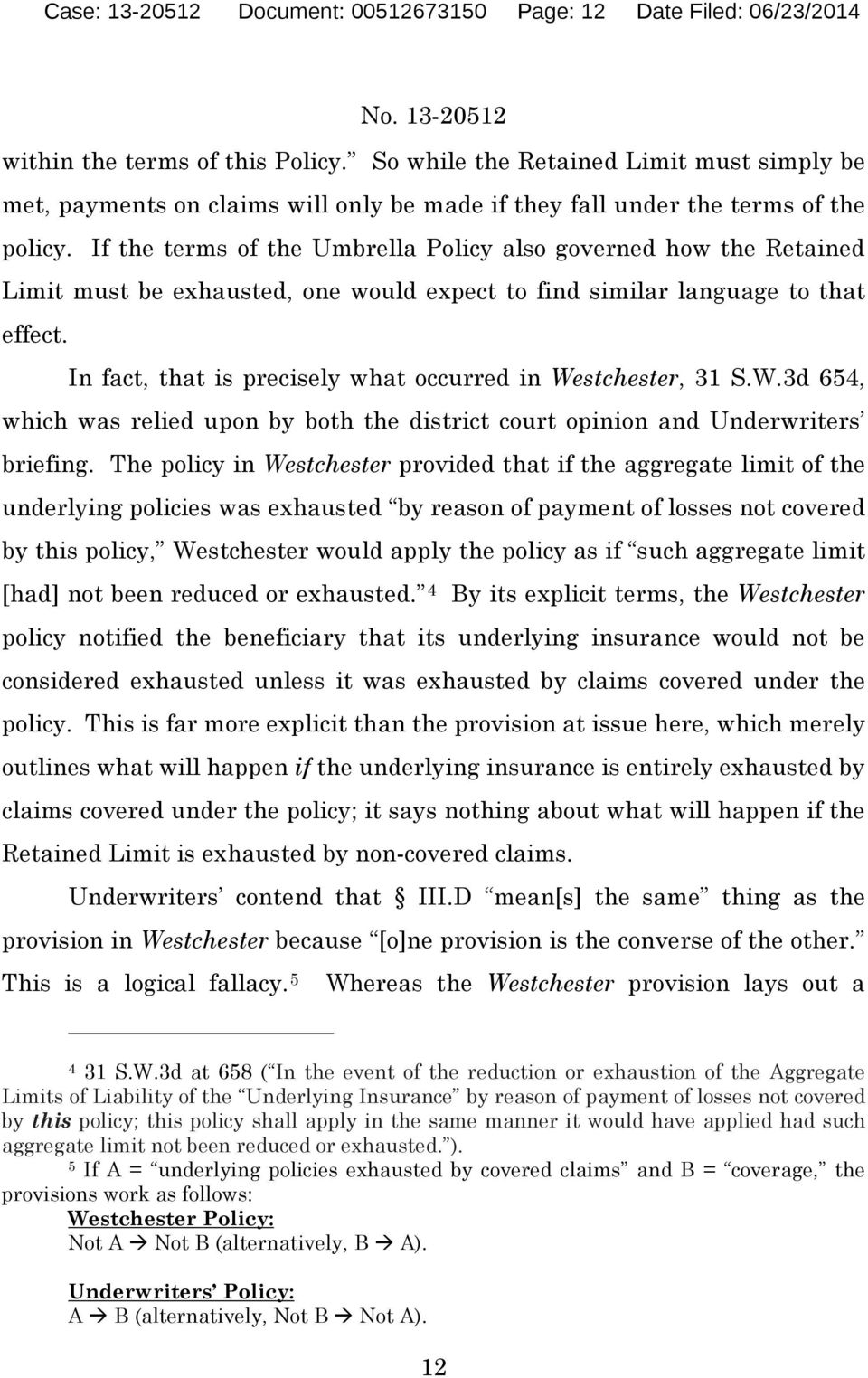 If the terms of the Umbrella Policy also governed how the Retained Limit must be exhausted, one would expect to find similar language to that effect.