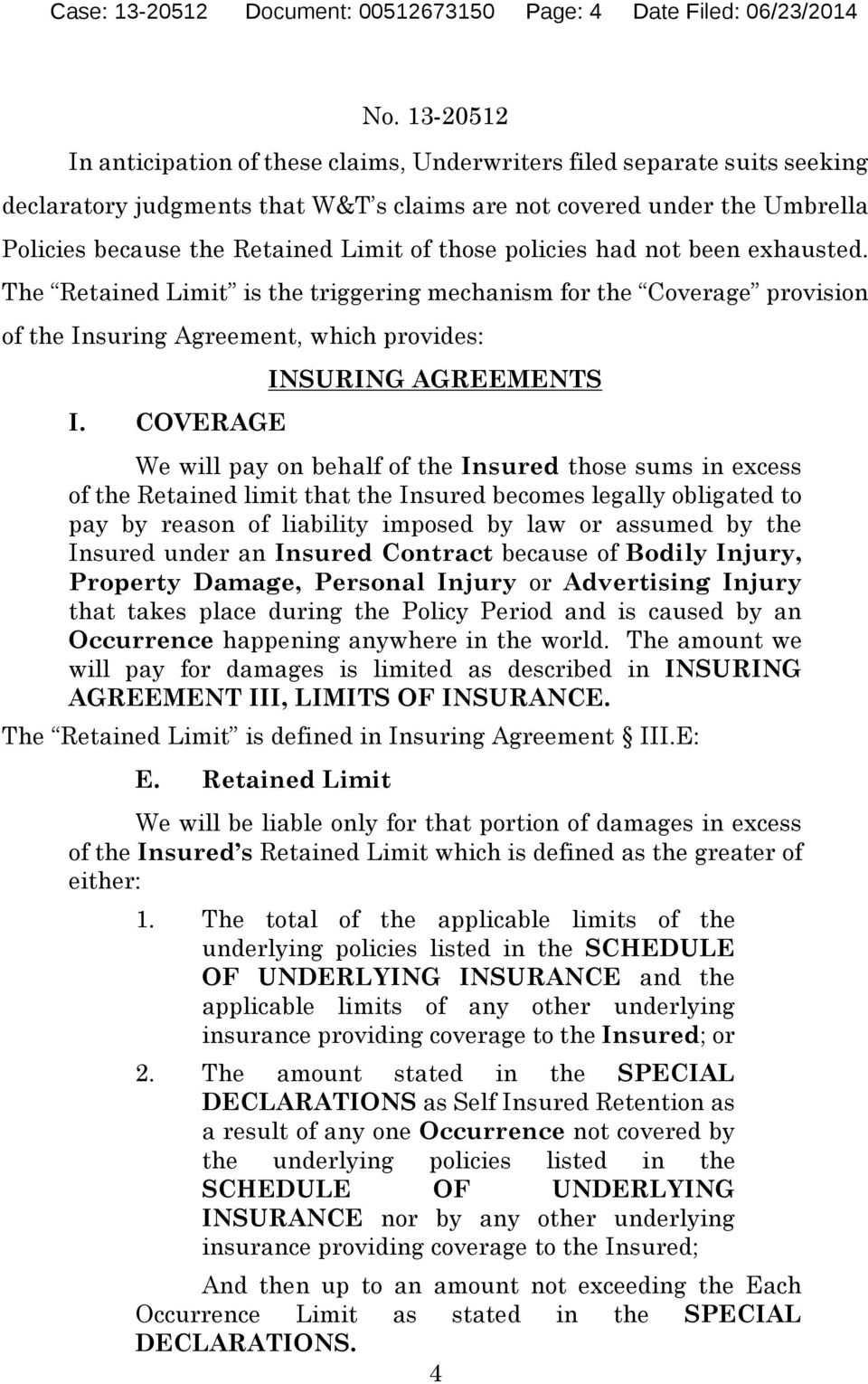 The Retained Limit is the triggering mechanism for the Coverage provision of the Insuring Agreement, which provides: I.