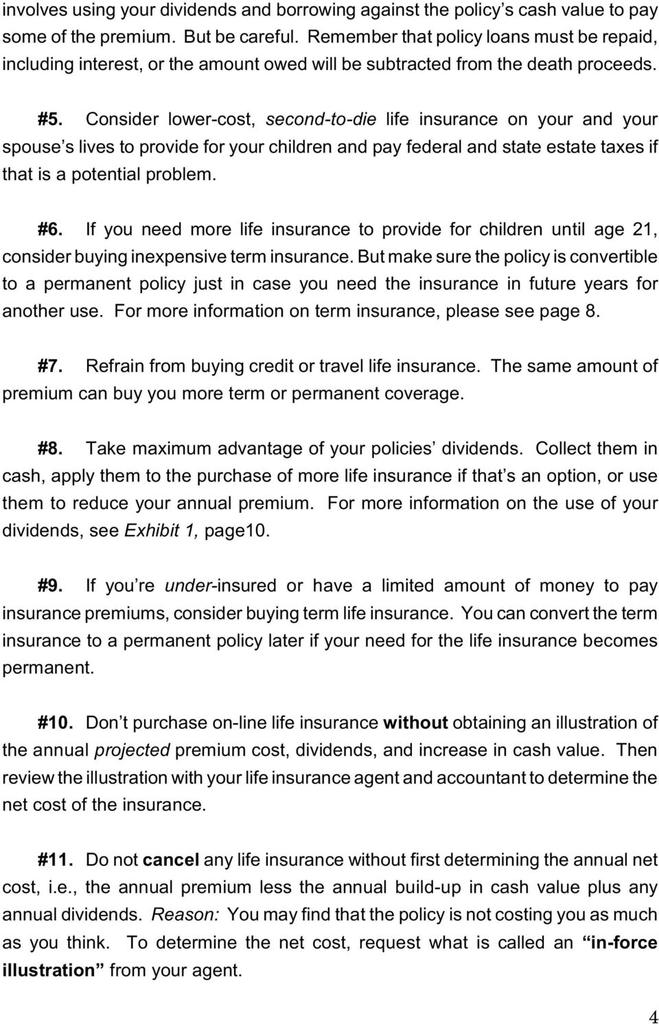 Consider lower-cost, second-to-die life insurance on your and your spouse s lives to provide for your children and pay federal and state estate taxes if that is a potential problem. #6.
