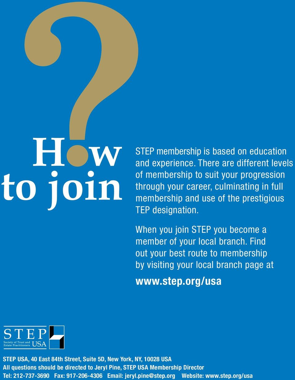 designation. When you join STEP you become a member of your local branch.