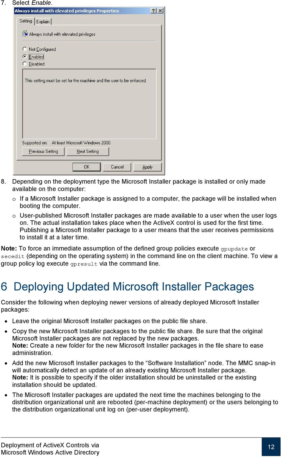 installed when booting the computer. o User-published Microsoft Installer packages are made available to a user when the user logs on.