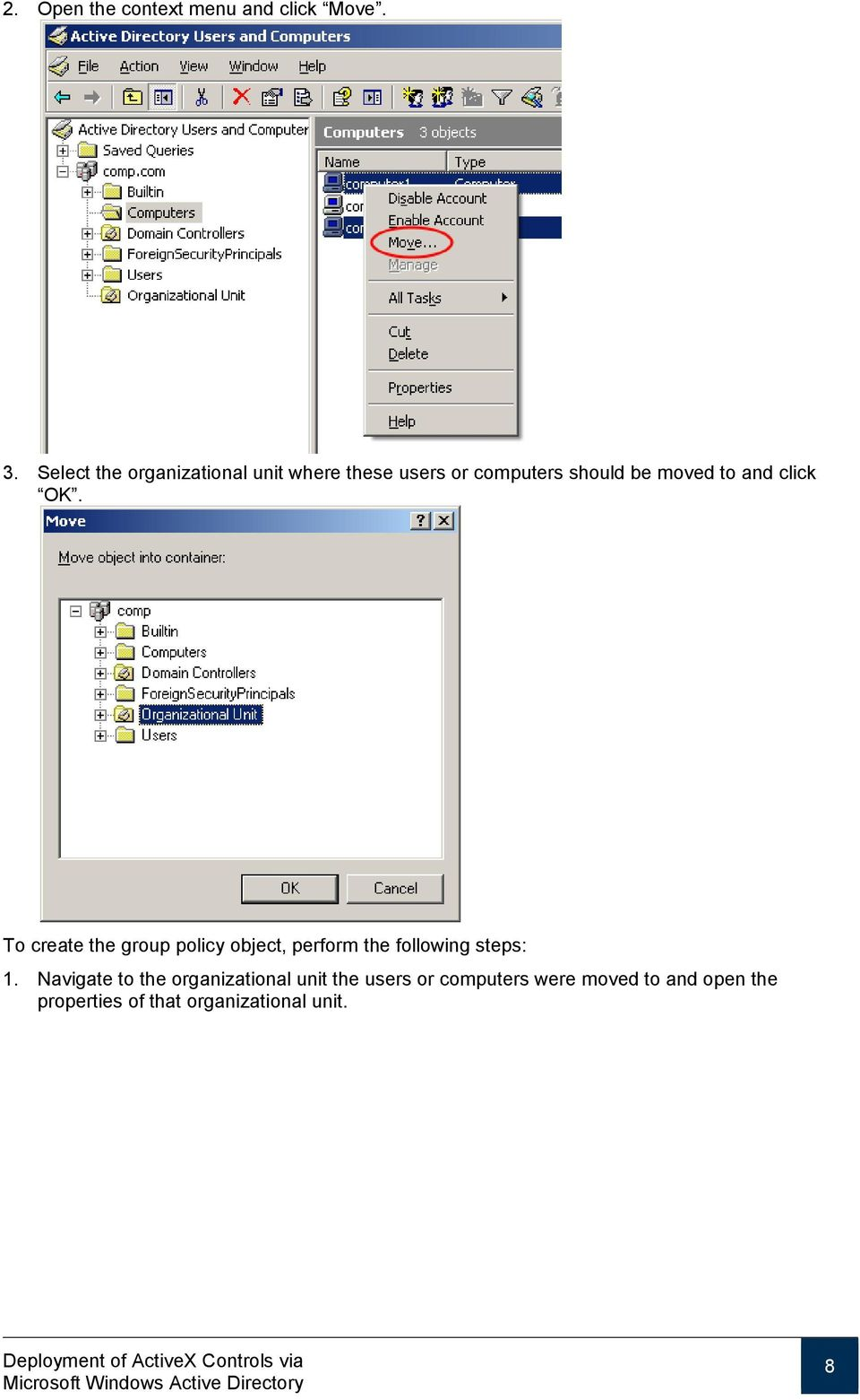 and click OK. To create the group policy object, perform the following steps: 1.