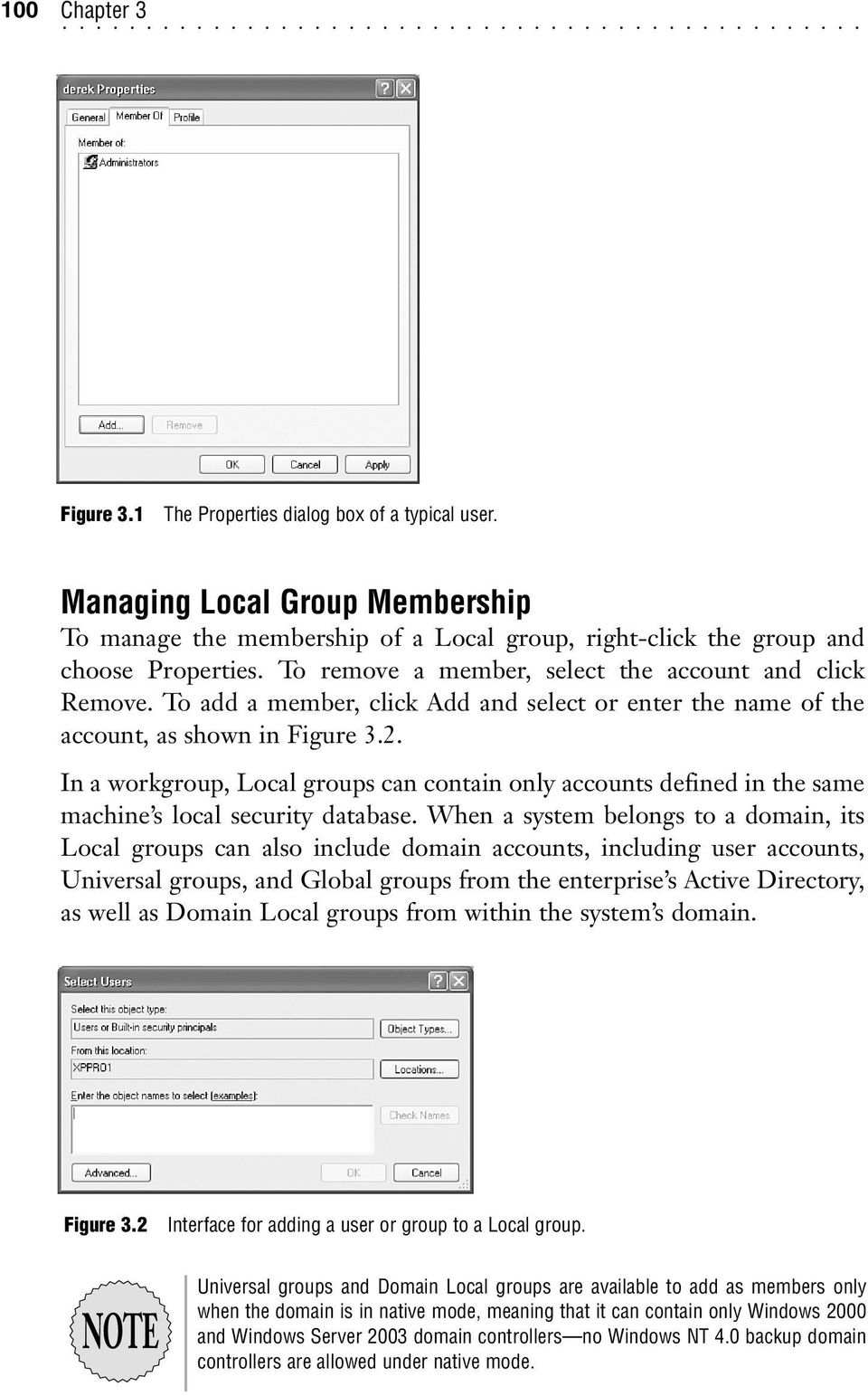 In a workgroup, Local groups can contain only accounts defined in the same machine s local security database.