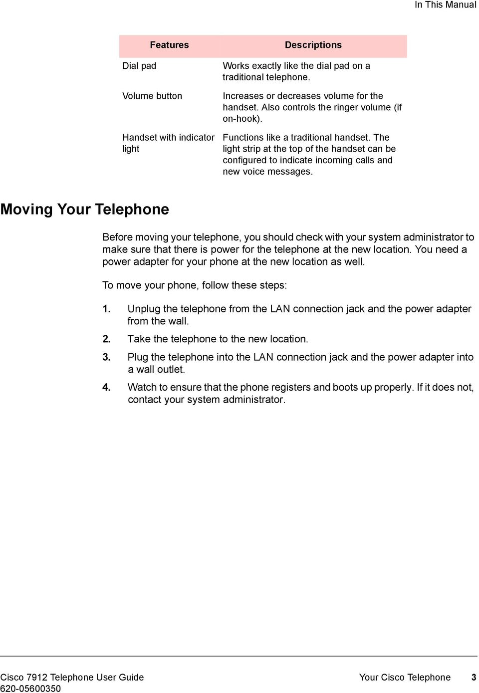 Moving Your Telephone Before moving your telephone, you should check with your system administrator to make sure that there is power for the telephone at the new location.