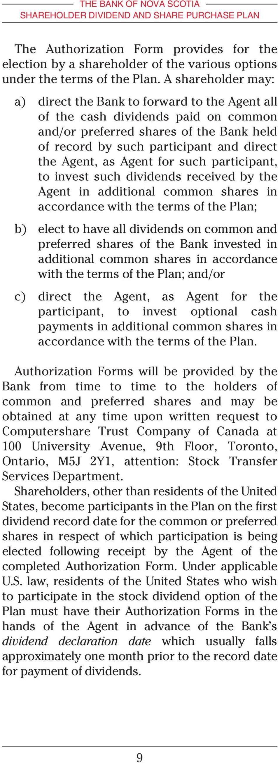 Agent for such participant, to invest such dividends received by the Agent in additional common shares in accordance with the terms of the Plan; b) elect to have all dividends on common and preferred
