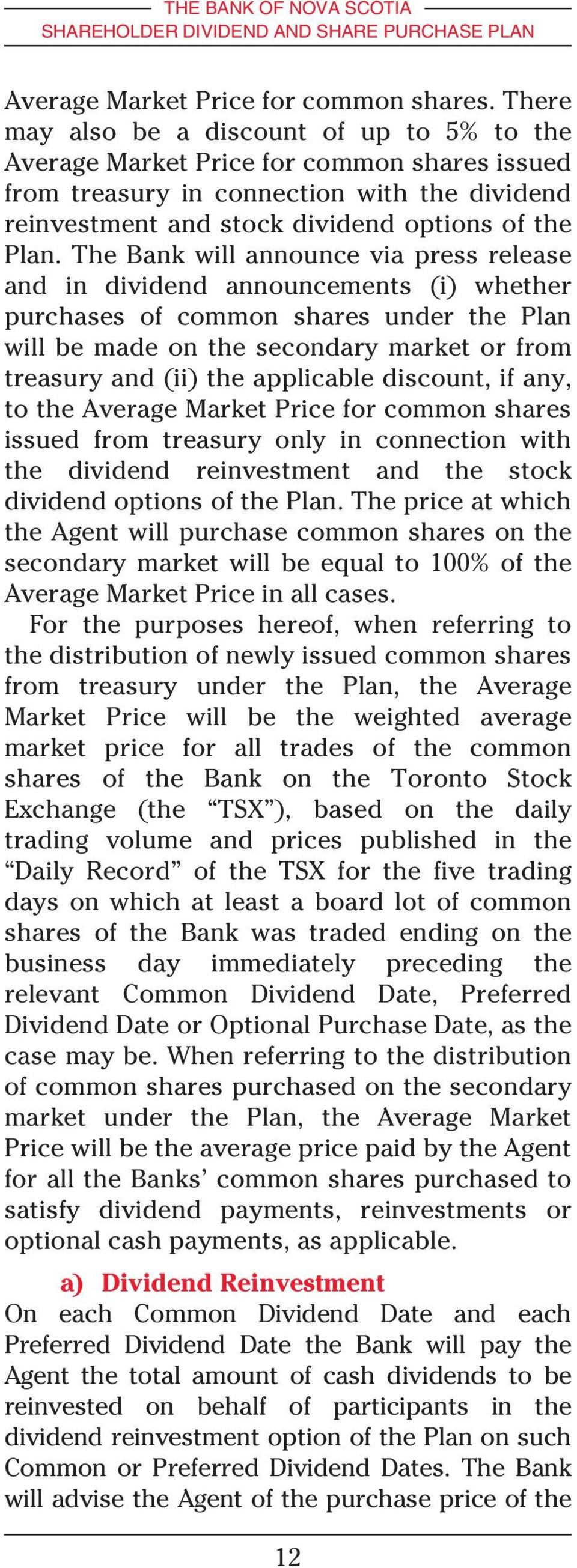 The Bank will announce via press release and in dividend announcements (i) whether purchases of common shares under the Plan will be made on the secondary market or from treasury and (ii) the