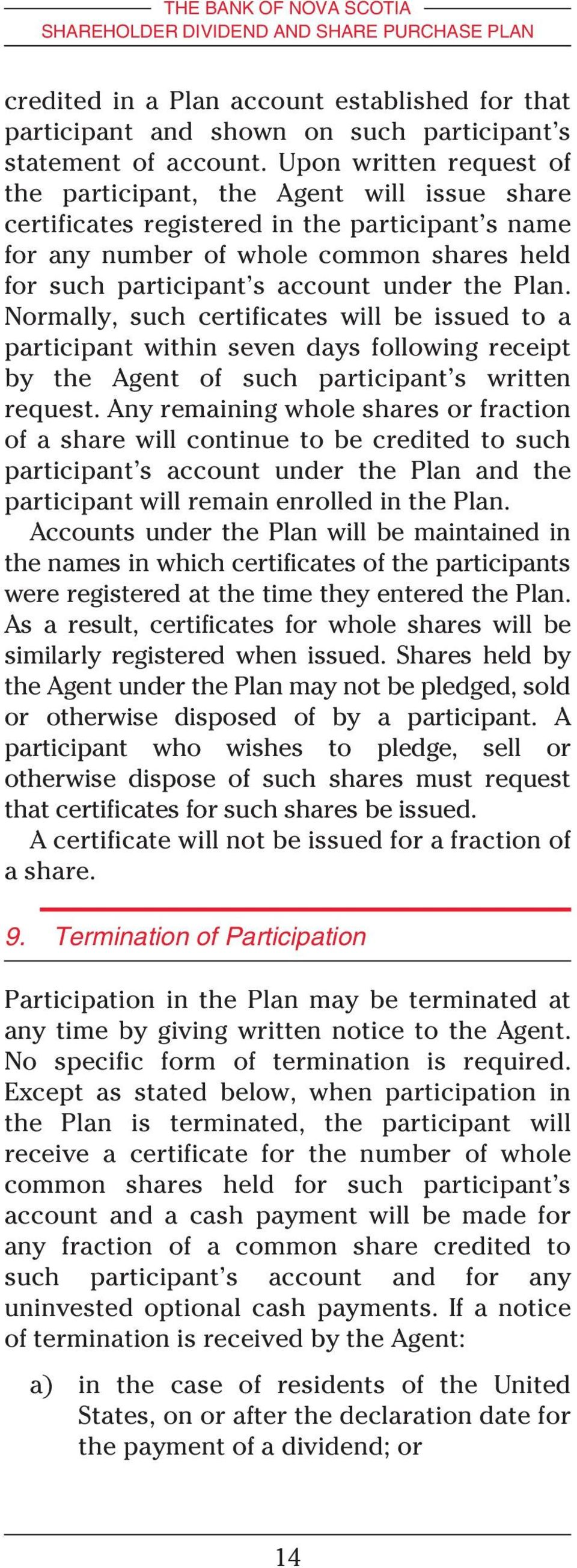 the Plan. Normally, such certificates will be issued to a participant within seven days following receipt by the Agent of such participant s written request.