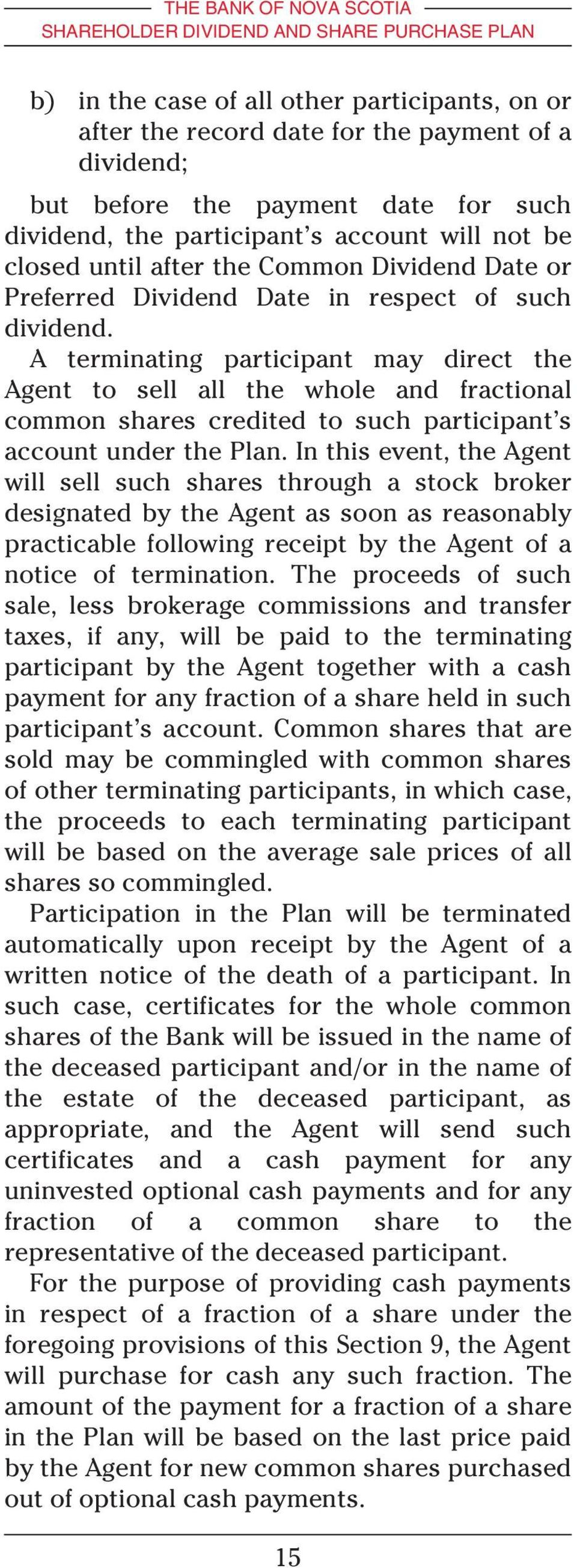 A terminating participant may direct the Agent to sell all the whole and fractional common shares credited to such participant s account under the Plan.