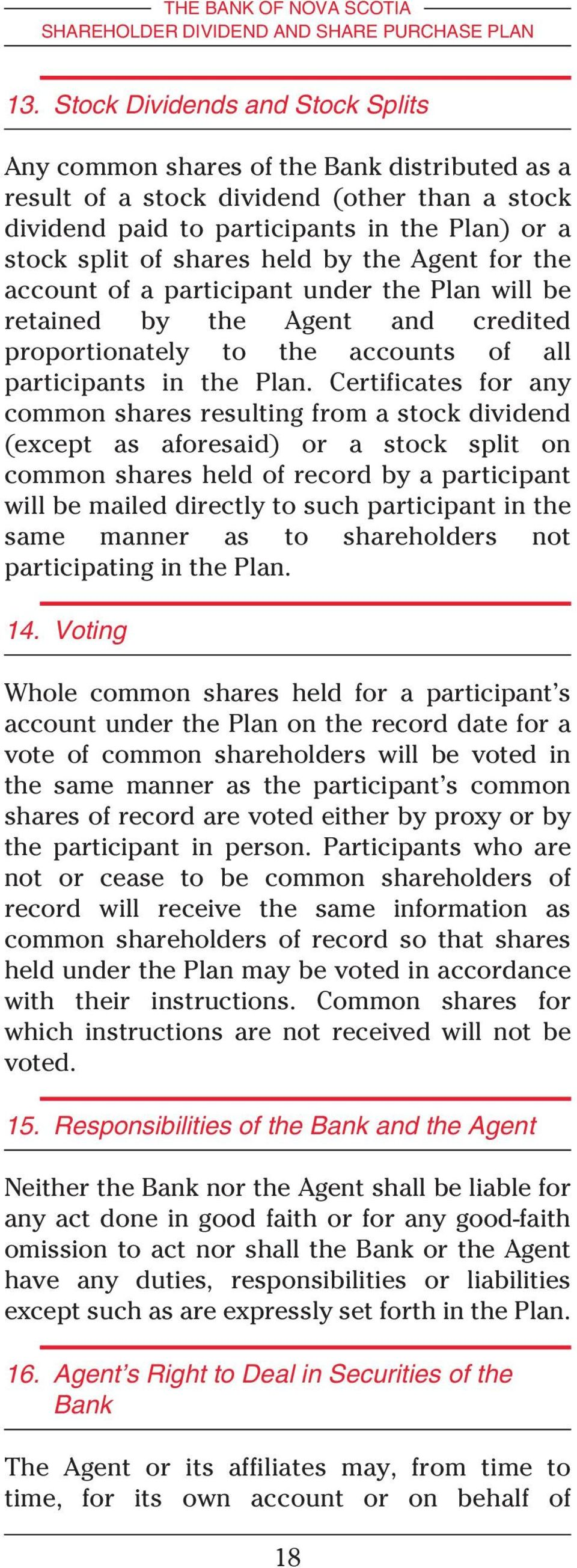 Certificates for any common shares resulting from a stock dividend (except as aforesaid) or a stock split on common shares held of record by a participant will be mailed directly to such participant