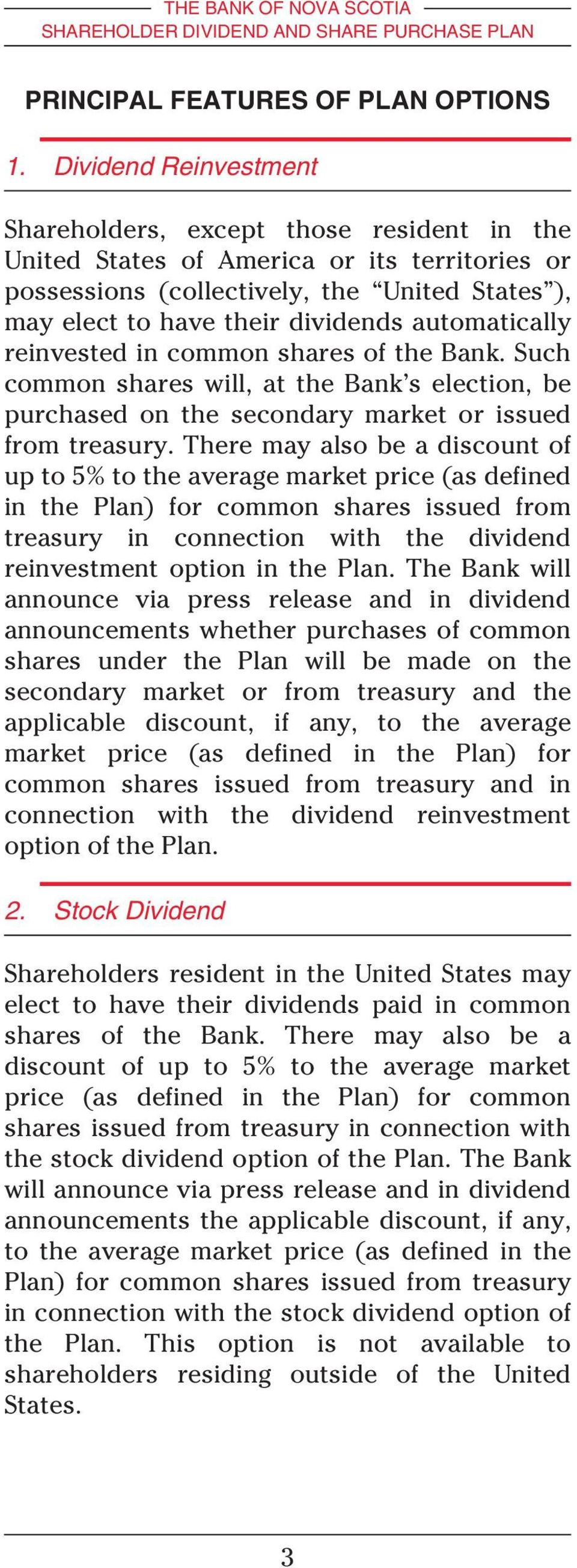 automatically reinvested in common shares of the Bank. Such common shares will, at the Bank s election, be purchased on the secondary market or issued from treasury.