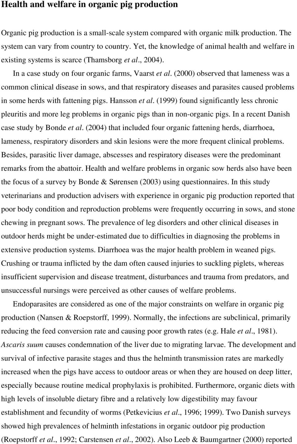 (2000) observed that lameness was a common clinical disease in sows, and that respiratory diseases and parasites caused problems in some herds with fattening pigs. Hansson et al.