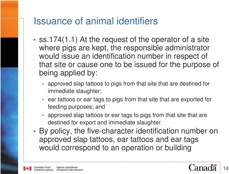issued for the purpose of being applied by: approved slap tattoos to pigs from that site that are destined for immediate slaughter; ear tattoos or ear tags to pigs from that
