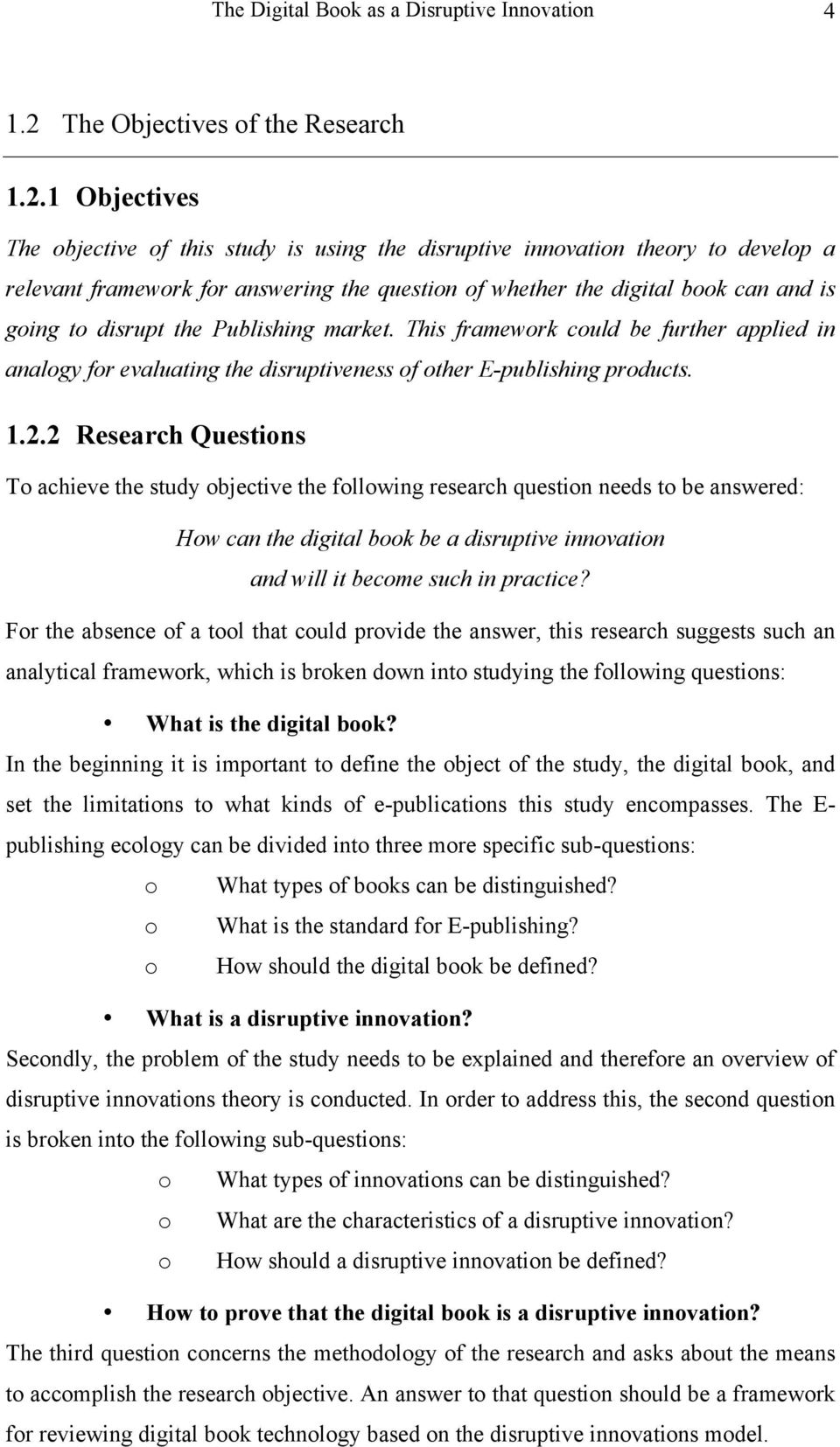 1 Objectives The objective of this study is using the disruptive innovation theory to develop a relevant framework for answering the question of whether the digital book can and is going to disrupt