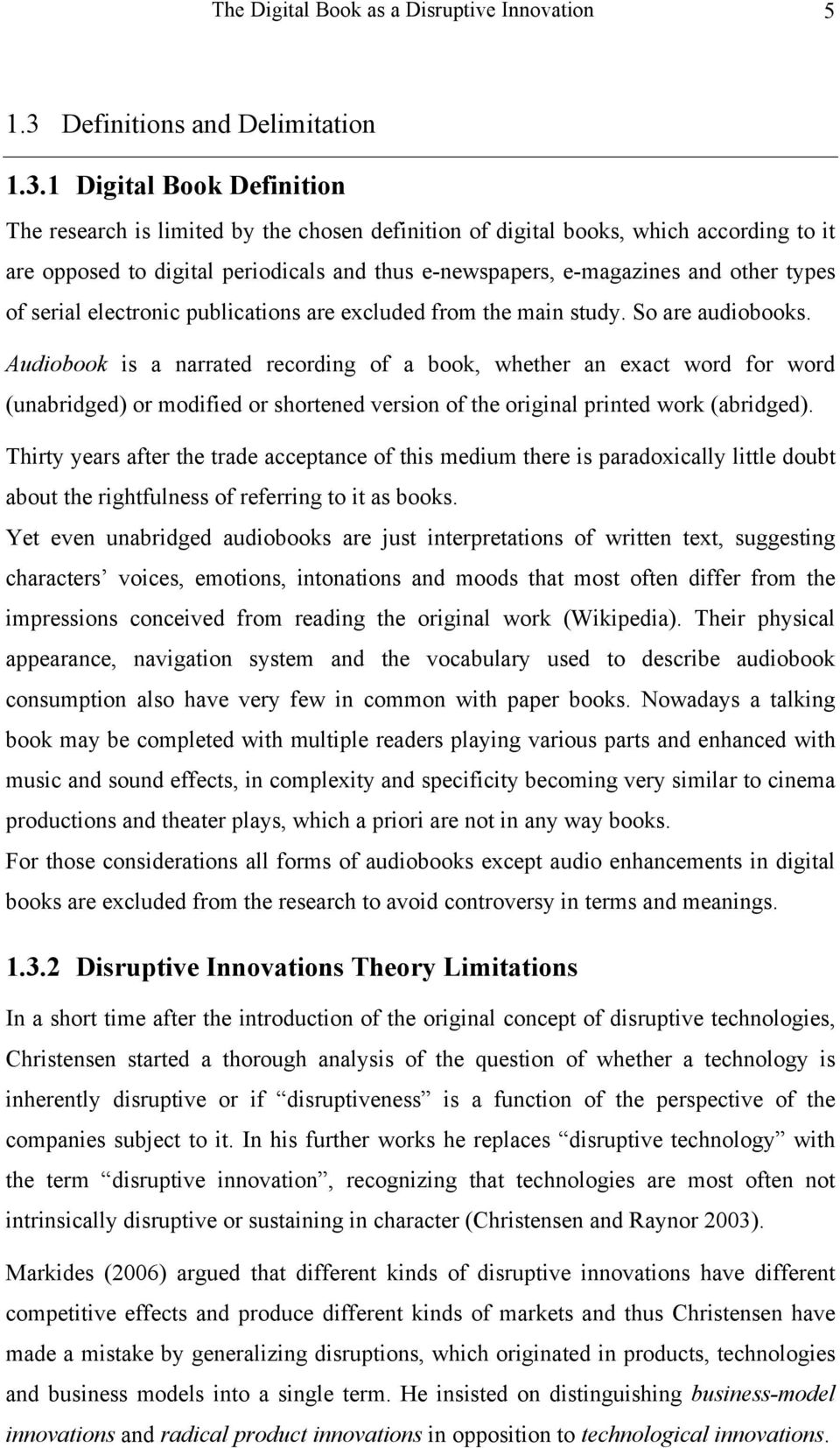 1 Digital Book Definition The research is limited by the chosen definition of digital books, which according to it are opposed to digital periodicals and thus e-newspapers, e-magazines and other
