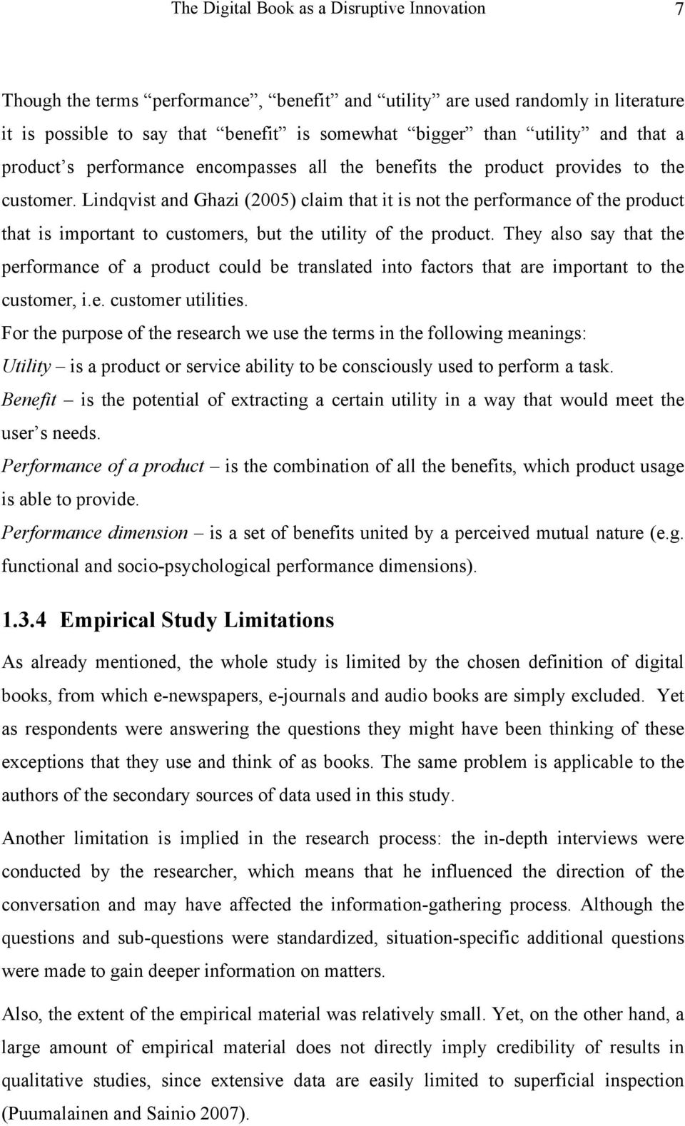 Lindqvist and Ghazi (2005) claim that it is not the performance of the product that is important to customers, but the utility of the product.