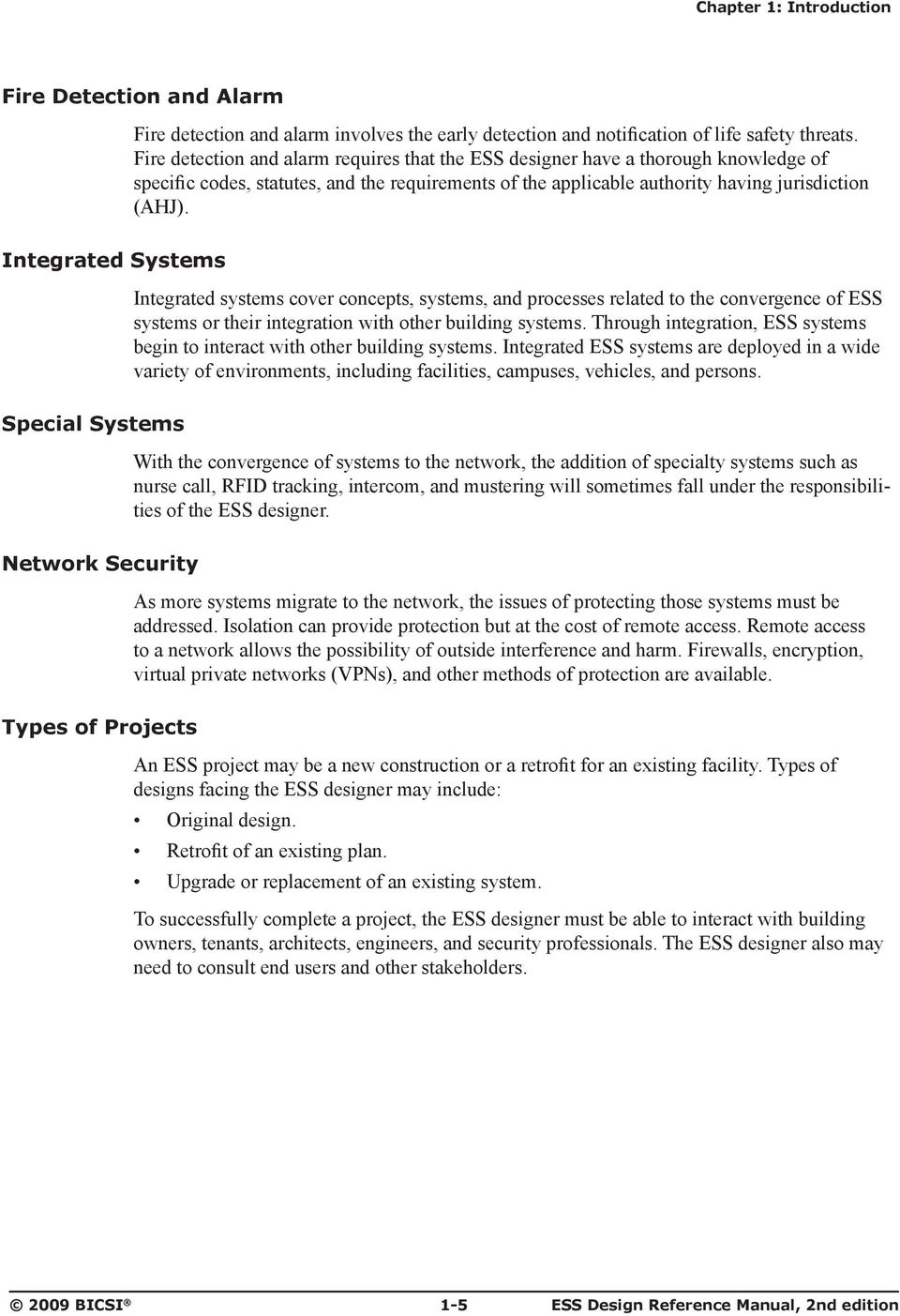 Integrated Systems Integrated systems cover concepts, systems, and processes related to the convergence of ESS systems or their integration with other building systems.