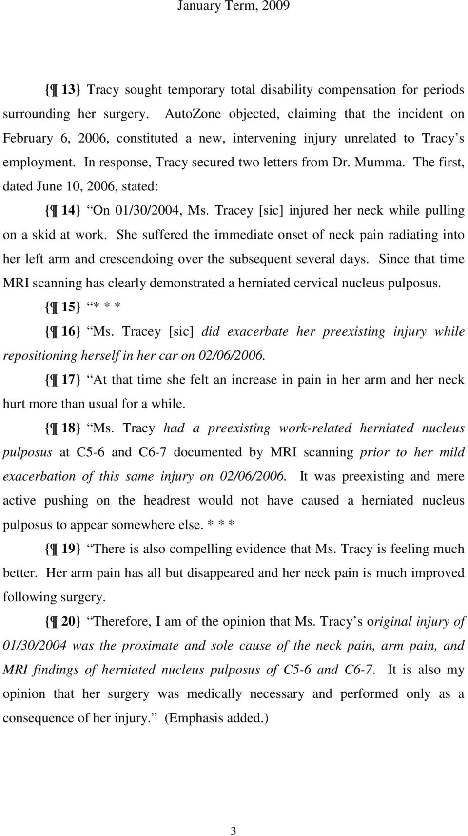 The first, dated June 10, 2006, stated: { 14} On 01/30/2004, Ms. Tracey [sic] injured her neck while pulling on a skid at work.