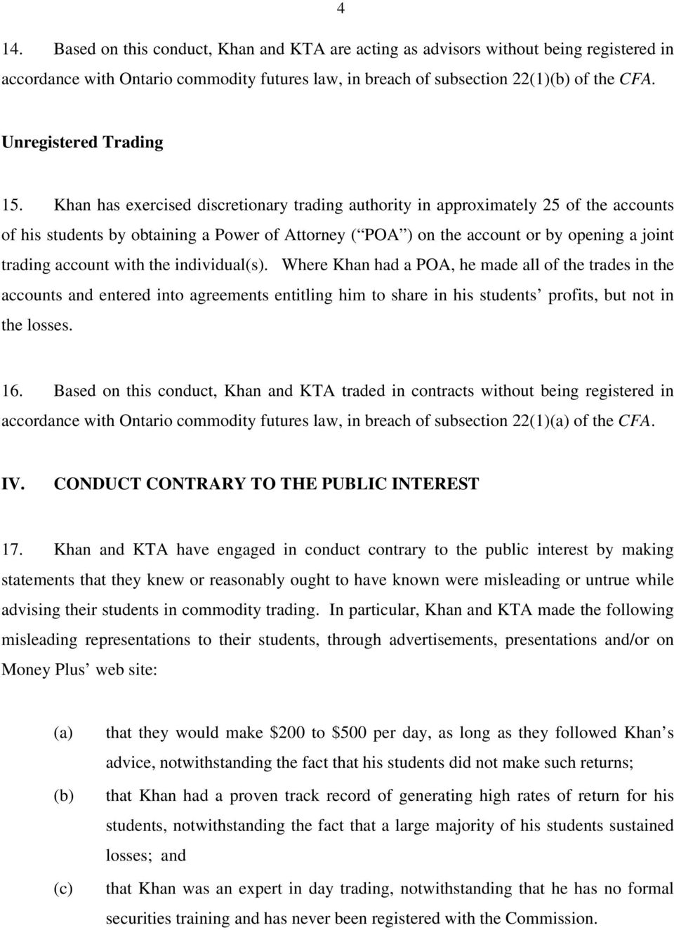 Khan has exercised discretionary trading authority in approximately 25 of the accounts of his students by obtaining a Power of Attorney ( POA ) on the account or by opening a joint trading account
