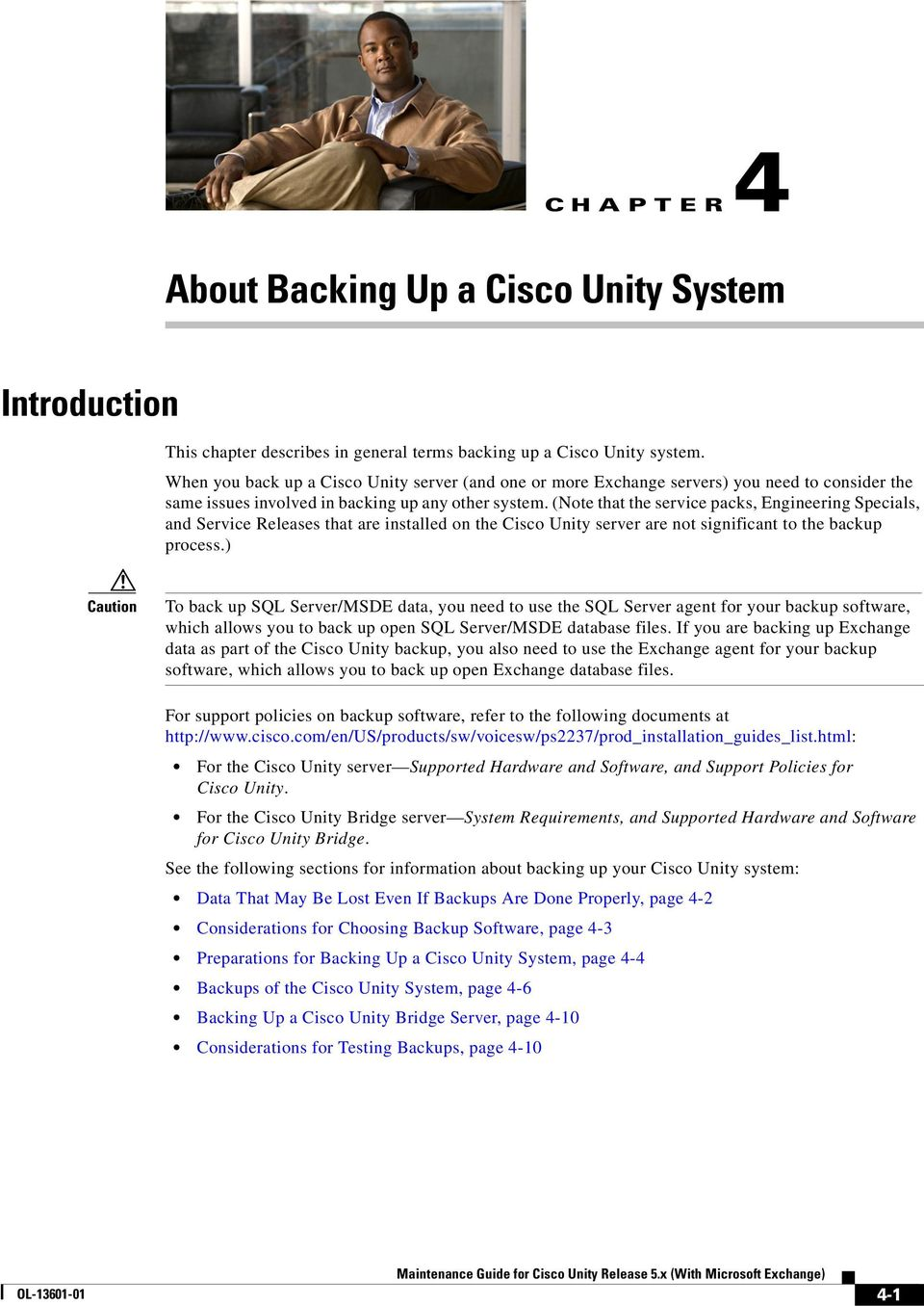 (Note that the service packs, Engineering Specials, and Service Releases that are installed on the Cisco Unity server are not significant to the backup process.
