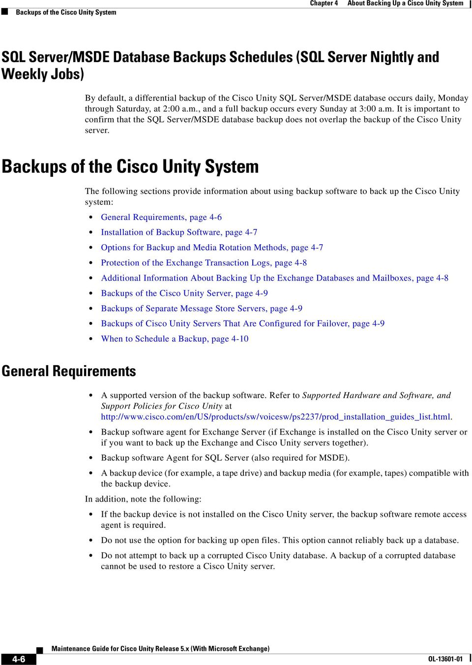 Backups of the Cisco Unity System The following sections provide information about using backup software to back up the Cisco Unity system: General Requirements, page 4-6 Installation of Backup