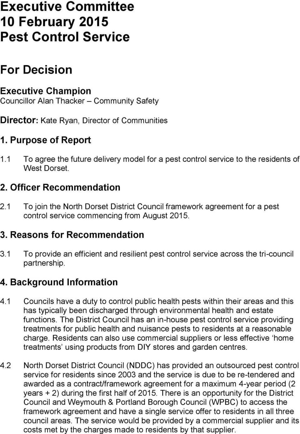 1 To join the North Dorset District Council framework agreement for a pest control service commencing from August 2015. 3. Reasons for Recommendation 3.