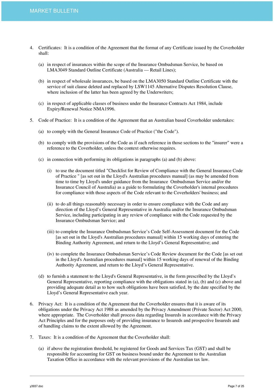 suit clause deleted and replaced by LSW1145 Alternative Disputes Resolution Clause, where inclusion of the latter has been agreed by the Underwriters; (c) in respect of applicable classes of business