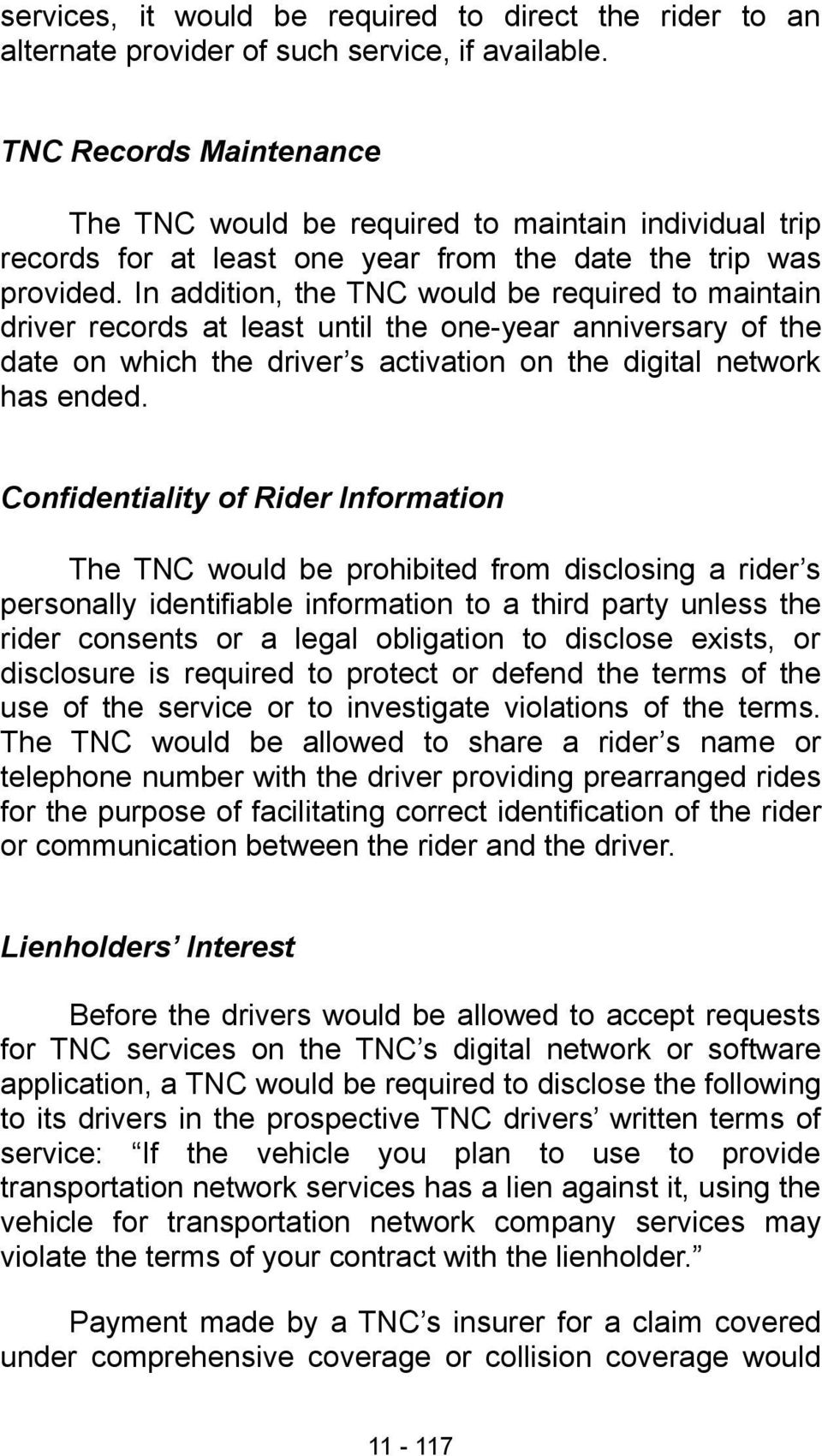 In addition, the TNC would be required to maintain driver records at least until the one-year anniversary of the date on which the driver s activation on the digital network has ended.