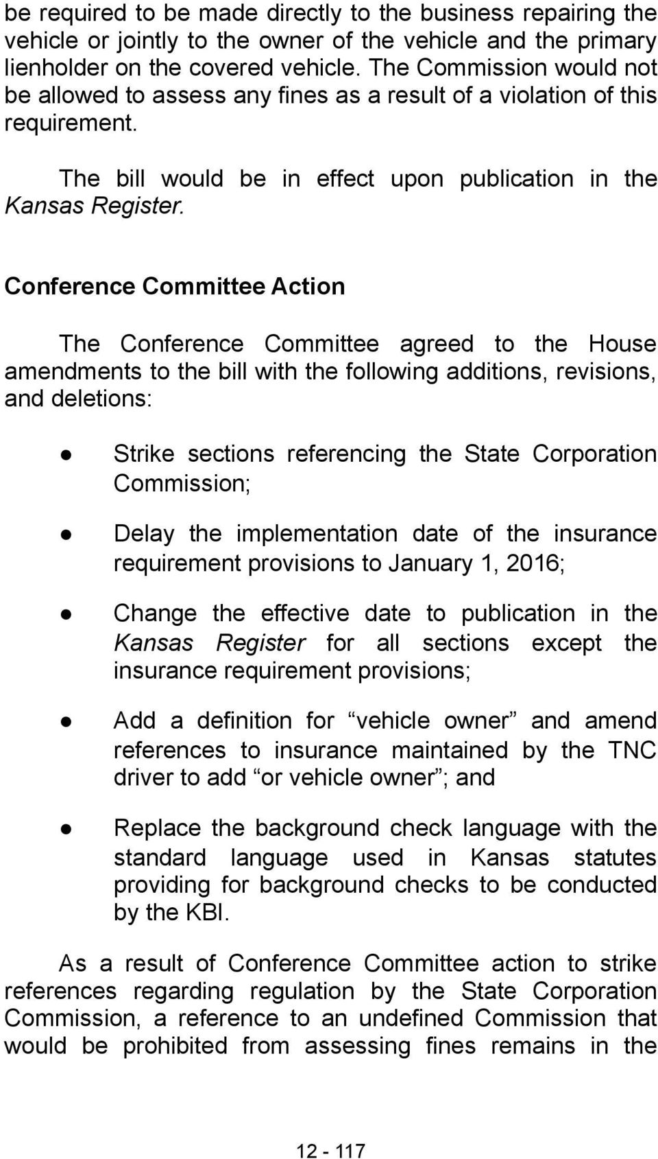 Conference Committee Action The Conference Committee agreed to the House amendments to the bill with the following additions, revisions, and deletions: Strike sections referencing the State