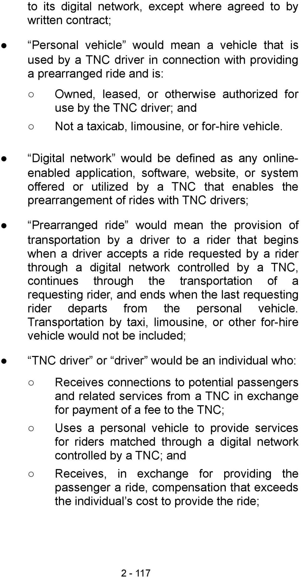 Digital network would be defined as any onlineenabled application, software, website, or system offered or utilized by a TNC that enables the prearrangement of rides with TNC drivers; Prearranged