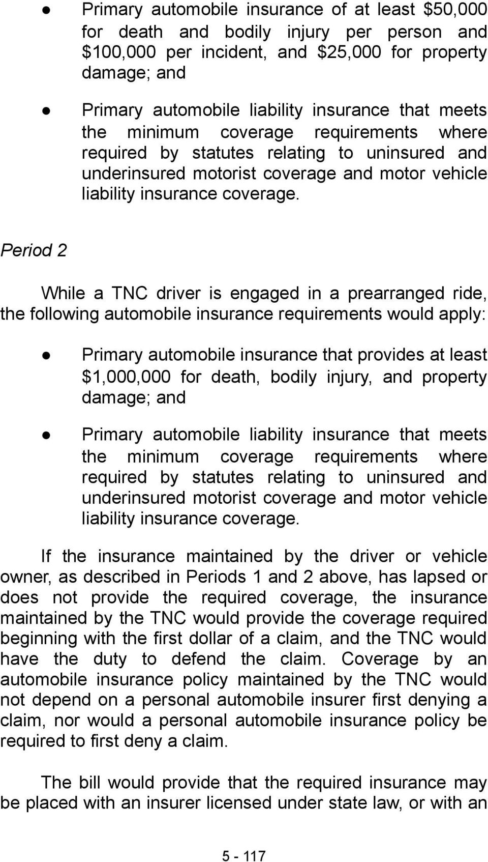 Period 2 While a TNC driver is engaged in a prearranged ride, the following automobile insurance requirements would apply: Primary automobile insurance that provides at least $1,000,000 for death,