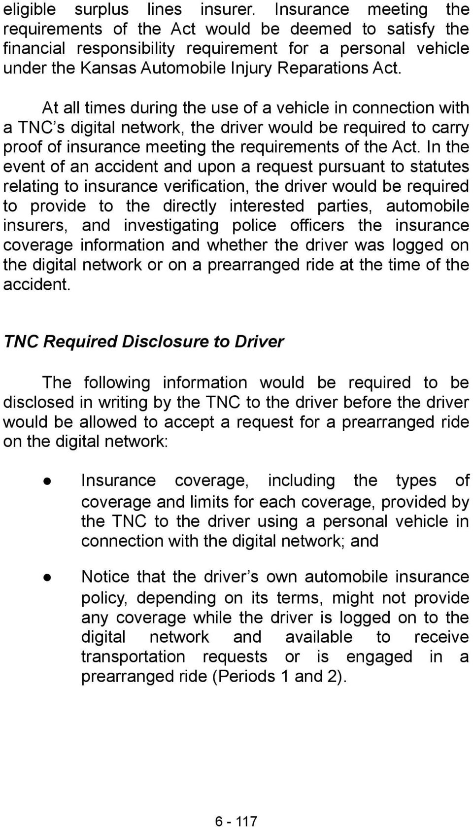 At all times during the use of a vehicle in connection with a TNC s digital network, the driver would be required to carry proof of insurance meeting the requirements of the Act.