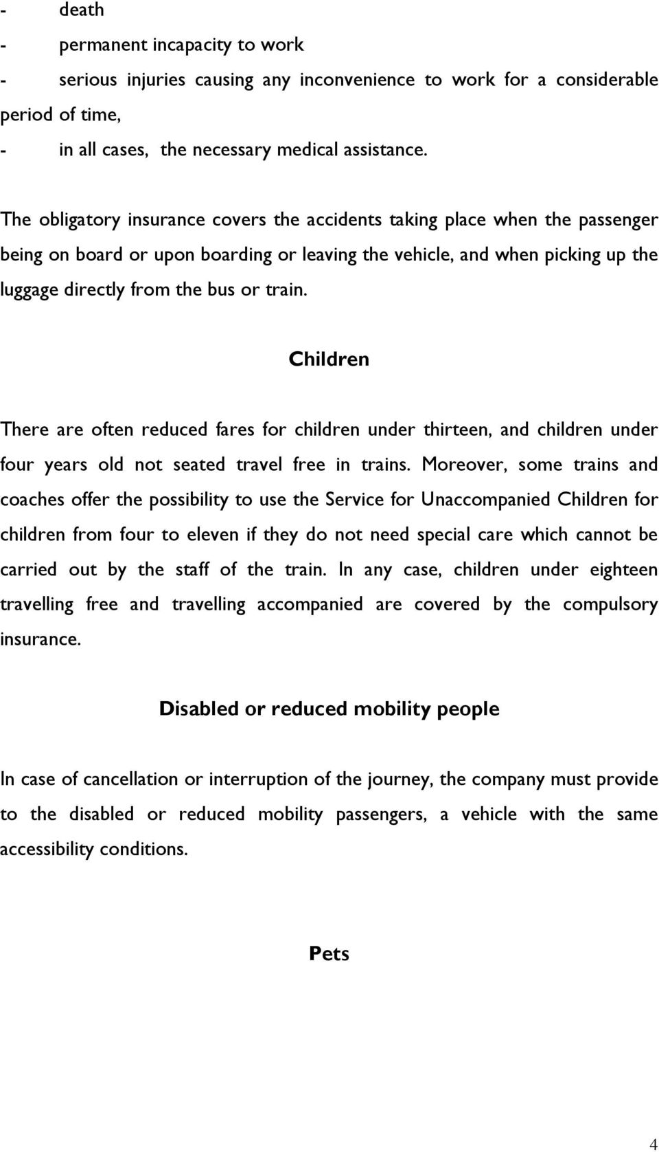 Children There are often reduced fares for children under thirteen, and children under four years old not seated travel free in trains.