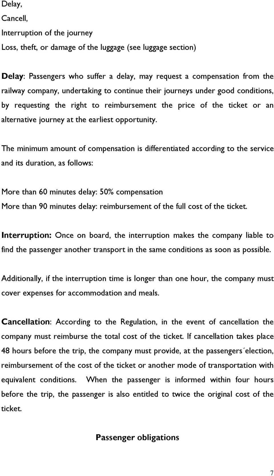 The minimum amount of compensation is differentiated according to the service and its duration, as follows: More than 60 minutes delay: 50% compensation More than 90 minutes delay: reimbursement of