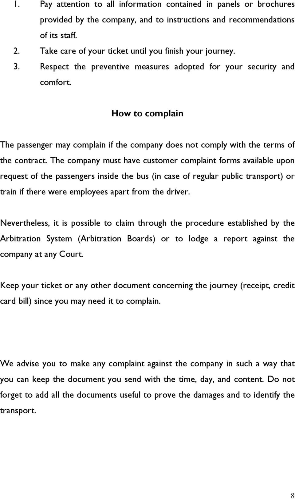 How to complain The passenger may complain if the company does not comply with the terms of the contract.