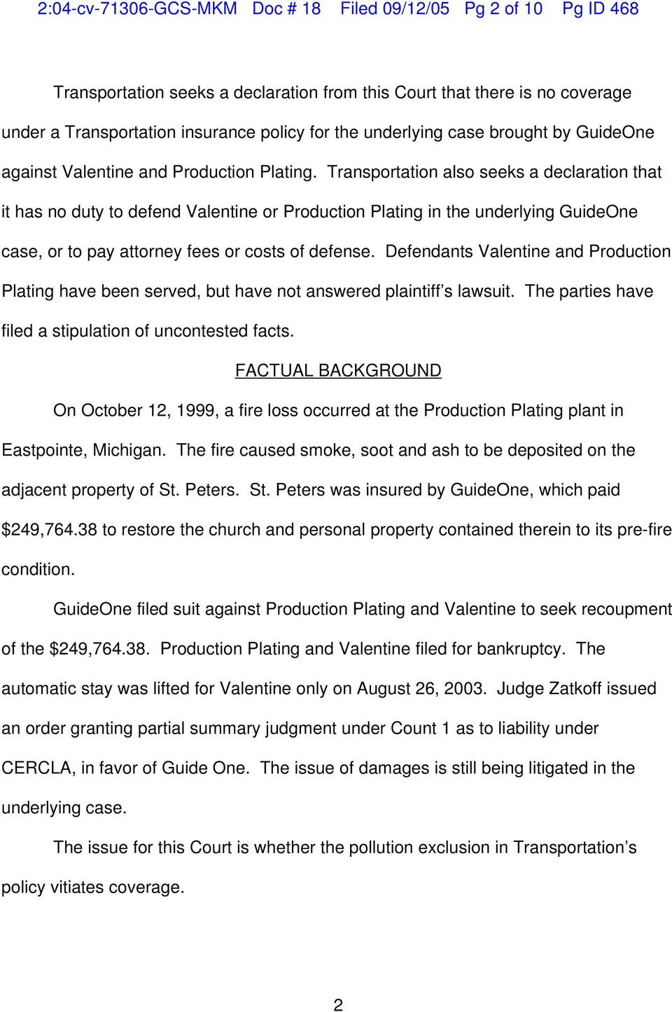 Transportation also seeks a declaration that it has no duty to defend Valentine or Production Plating in the underlying GuideOne case, or to pay attorney fees or costs of defense.